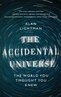 The Accidental Universe: The World You Thought You Knew
