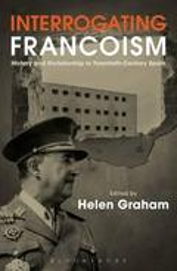 Interrogating Francoism: History and Dictatorship in Twentieth-Ce