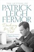 Dashing for the Post. The Letters of Patrick Leigh Fermor
