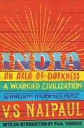 India: An Area Of Darkness, India: A Wounded Civilization & India