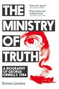The Ministry of Truth. A biography of George Orwell´s 1984 - Lynskey, Dorian