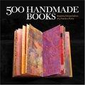 500 Handmade Books: Inspiring Interpretations of a Timeless Form