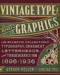 Vintage Type and Graphics: An Eclectic Collection of Typography,
