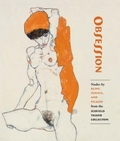 Obsession. Nudes by Klimt, Schiele, and Picasso from the Scofield - AAVV