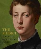 The Medici Portraits and Politics, 1512-1570 -
