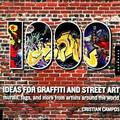 1,000 Ideas for Graffiti and Street Art: Murals, Tags, and More f