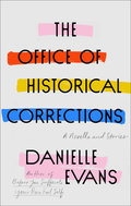 The Office of Historical Corrections: A Novella and Stories - Evans, Danielle