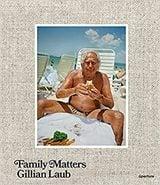Gillian Laub: Family Matters - AAVV