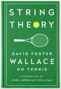 String Theory: David Foster Wallace on Tennis - Wallace, David Foster
