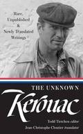 The Unknown Kerouac: Rare, Unpublished & Newly Translated Writing - Kerouac, Jack