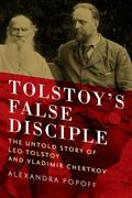 Tolstoy´s False Disciple: The Untold Story of Leo Tolstoy and Vla