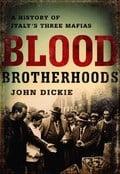 Blood Brotherhoods: A History of Italy´s Three Mafias