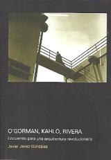 O´Gorman, Kahlo, Rivera. Encuentro para una arquitectura revoluci - Jerez González, Javier