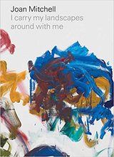 Joan Mitchell. I Carry my landscapes around with me -