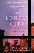 The Lonely City: Adventures in the Art of Being Alone - Laing, Olivia