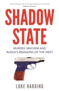 Shadow State. Murder, Mayhem and Russia´s Remaking of the West - Harding, Louisa