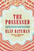 The Possessed: Adventures with Russian Books and the People Who R