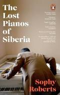 The Lost Pianos of Siberia - Roberts, Sophy
