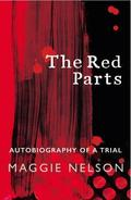 The Red Parts. Autobiography of a Trial - Nelson, Maggie