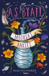 Medusa´s ankles (selected stories) - Byatt, A.S.