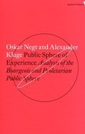 Public Sphere and Experience: Analysis of the Bourgeois and Proletarian Public Sphere - Kluge, Alexander