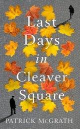 Last days in Cleaver Square - McGrath, Patrick