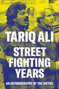 Street Fighting Years. An Autobiography of the Sixties.