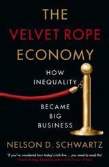 The Velvet Rope Economy - Schwartz, Nelson