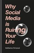 Why Social Media is Ruining Your Life - Ormerod, Katherine