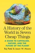 A history of the world in seven cheap things - Moore, Jason W.