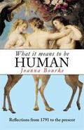 What it Means to be Human: Reflections from 1791 to the Present - Bourke, Joanna