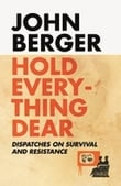 Hold everything dear. Dispatches on survival and resistance