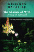 The Absence of Myth: Writings on Surrealism