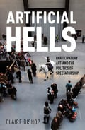 Artificial Hells: Participatory Art and the Politics of Spectator