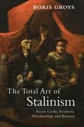 The Total Art of Stalinism: Avant-Garde, Aesthetic Dictatorship,
