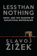 Less Than Nothing: Hegel and the Shadow of Dialectical Materialis