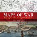 Maps of War. Mapping Conflict Through the Centuries