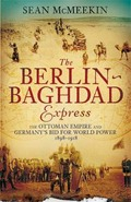 The Berlin-Baghdad Express: The Ottoman Empire and Germany´s Bid