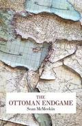 The Ottoman Endgame: War, Revolution and the Making of the Modern