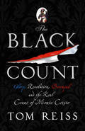 Black Count: Glory, Revolution, Betrayal and the Real Count of Mo