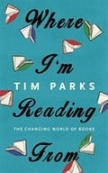 Where I`m Reading from: The Changing World of Books - Parks, Tim