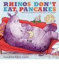 Rhinos dont eat pancakes