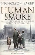 Human Smoke: The Beginnings of World War II, the End of Civilizat