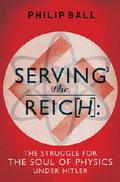 Serving the Reich: The Struggle for the Soul of Physics Under Hit