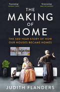 The Making of Home: The 500-Year Story of How Our Houses Became H