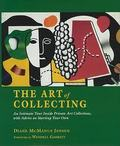 The Art of Collecting: An Intimate Tour Inside Private Art Collections with Advice on Starting Your Own