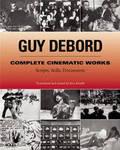 Guy Debord - Complete Cinematic Works: Scripts, Stills, Documents