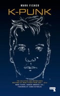 k-punk: The Collected and Unpublished Writings of Mark Fisher (20 - Fisher, Mark
