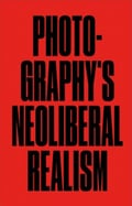 Photography´s Neoliberal Realism - Colberg, Jörg