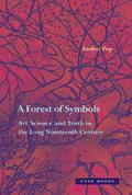 A Forest of Symbols. Art, Science, and Truth in the Long Nineteen - Pop, Andrei